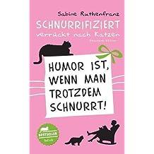 Geschenk-Edition / Schnurrifiziert - verrückt nach Katzen: Humor ist, wenn man trotzdem schnurrt!