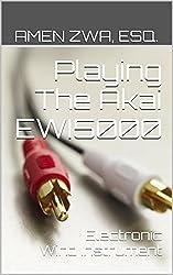 Playing The Akai EWI5000 Electronic Wind Instrument (2015-10-16) (English Edition)