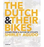 [(The Dutch and Their Bikes)] [ By (author) Shirley Agudo ] [July, 2014]