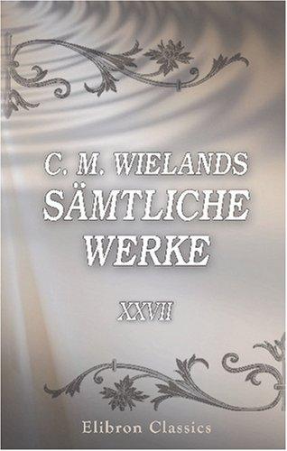 C. M. Wielands sämtliche Werke: Band XXVII. Peregrinus Proteus, Teil 1