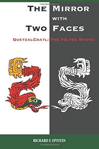 The Mirror With Two Faces: Quetzalcoatl: The Toltec Mystic por Richard F. Epstein