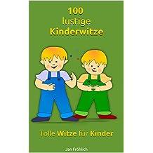 100 lustige Kinderwitze: Tolle Witze für Kinder (Kinderbuch) (German Edition)