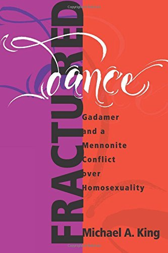 Fractured Dance: Gadamer and a Mennonite Conflict over Homosexuality: Volume 3 (C. Henry Smith Series) by Michael A. King (2001-11-15)