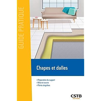 Chapes et dalles: Préparation du support, mise en oeuvre, points singuliers