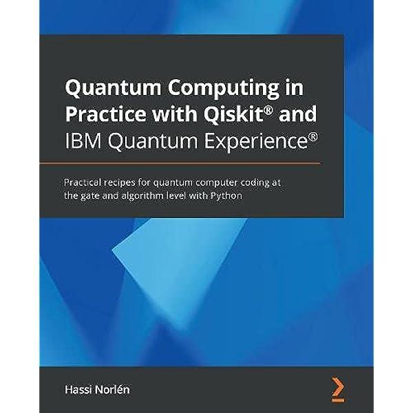Quantum Computing in Practice with Qiskit® and IBM Quantum ...
