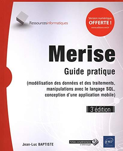 Merise - Guide pratique (3e édition) - (modélisation des données et des traitements, manipulations avec le langage SQL,...) par Jean-Luc Baptiste