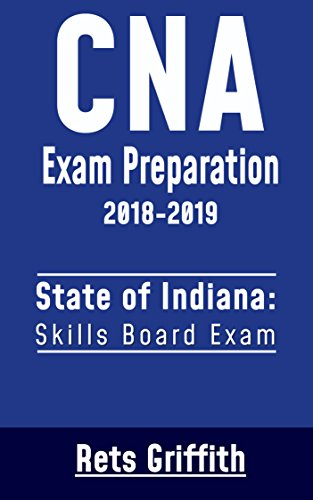 Cna Exam Preparation Study Guide: Indiana Cna Skills State Boards Exam Preparation With All The 22 Skills:: Cna Exam Preparation Study Guide: Indiana Cna ... Boards Exam Preparation por Rets Griffith