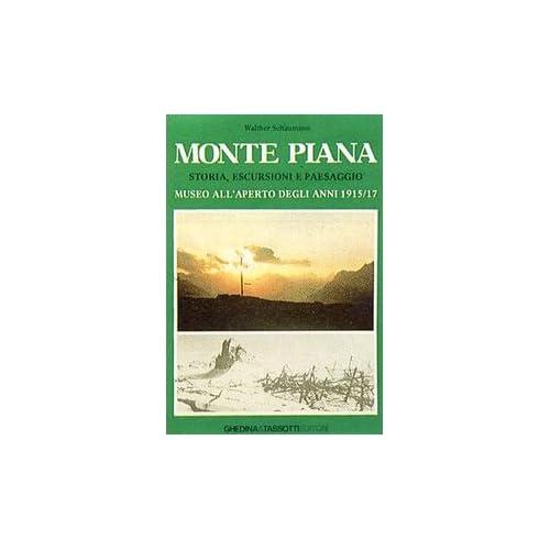 Monte Piana. Storia, Escursioni E Paesaggio. Museo All'aperto Degli Anni 1915-17