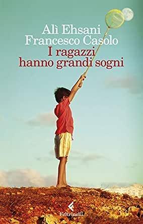 I ragazzi hanno grandi sogni eBook: Ehsani, Alì, Casolo, Francesco ...