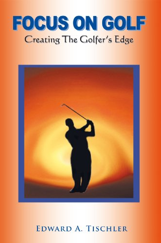 Focus on Golf: Creating the Golfer's Edge (English Edition) por Edward A Tischler