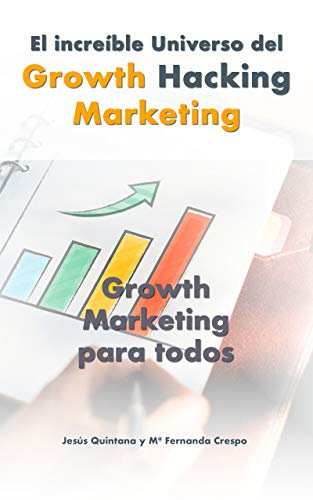 El increíble universo del Growth Hacking Marketing: Growth Marketing para todos (1)