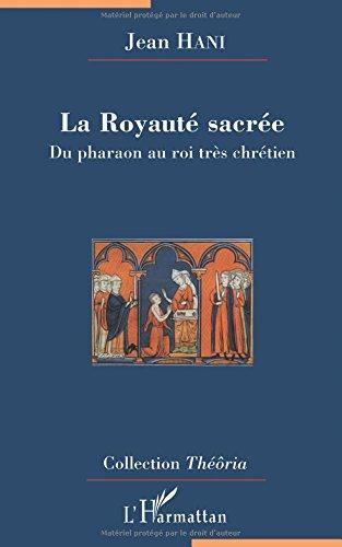 La Royaute sacrée: Du pharaon au roi très chrétien par Jean Hani