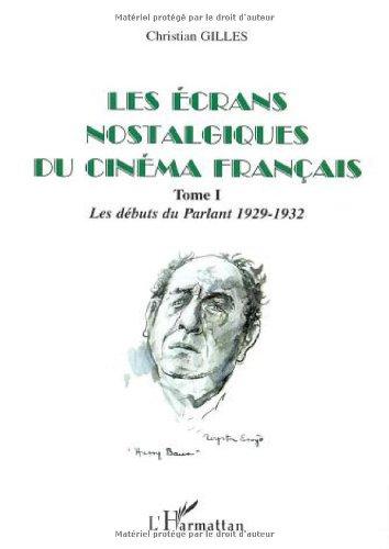 Les écrans nostalgiques du cinéma français. Tome 1, Les débuts du Parlant 1929-1932