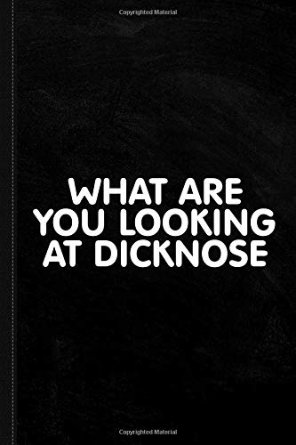 What Are You Looking At Dicknose Journal Notebook: Blank Lined Ruled For Writing 6x9 120 Pages