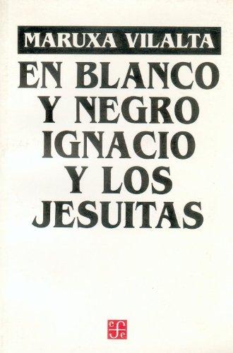 En Blanco y Negro: Ignacio y Los Jesuitas. Obra En 12 Cuadros (Coleccion Popular)
