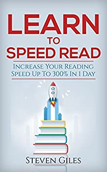 Learn Speed Reading: Learn How To Speed Read In 24 Hours and Triple Your Reading Speed. Accelerated Learning, Beginners Guide To Speed Reading! Techniques And Tips To Reading Faster (English Edition) di [Giles, Steven]
