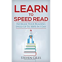 Learn Speed Reading: Learn How To Speed Read In 24 Hours and Triple Your Reading Speed. Accelerated Learning, Beginners Guide To Speed Reading! Techniques And Tips To Reading Faster (English Edition)