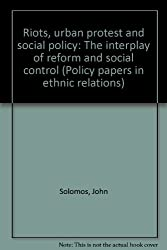 Riots, urban protest and social policy: The interplay of reform and social control (Policy papers in ethnic relations)