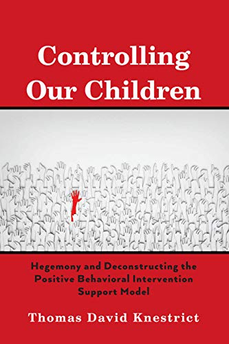 Controlling Our Children: Hegemony and Deconstructing the Positive Behavioral Intervention Support Model Epub Descarga gratuita