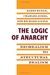 The Logic of Anarchy: Neorealism to Structural Realism (Political Economies of International Change)