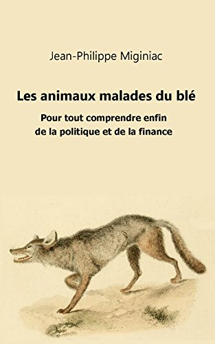 Les animaux malades du blé: Pour tout comprendre enfin de la politique et de la finance