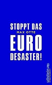Stoppt das Euro-Desaster! von [Otte, Max]