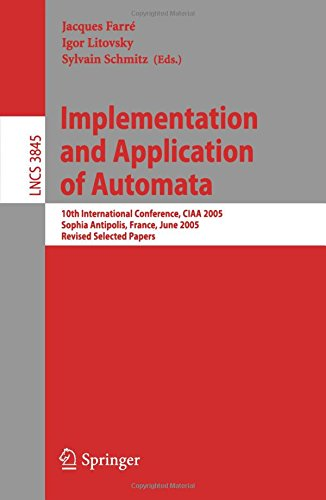 Implementation and Application of Automata: 10th International Conference, CIAA 2005, Sophia Antipolis, France, June 27-29, 2005, Revised Selected Papers (Lecture Notes in Computer Science, Band 3845) (Alphabet 29-designs)