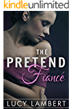 The Pretend Fiancé: A Billionaire Love Story (The Pretend Girlfriend Book 2) (English Edition)