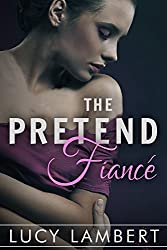 The Pretend Fiancé: A Billionaire Love Story (The Pretend Girlfriend Book 2) (English Edition)