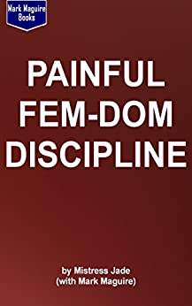 Painful Fem-Dom Discipline for Humiliated Husbands by [Jade, Mistress, Maguire, Mark]