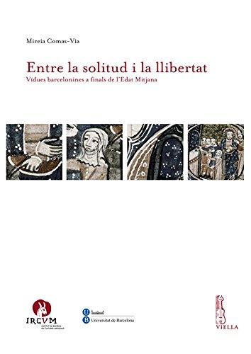 Entre la solitud i la llibertat: Vídues barcelonines a finals de l'Edat Mitjana (Catalan Edition) por Mireia Comas-Via