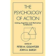 The Psychology of Action: Linking Cognition and Motivation to Behavior