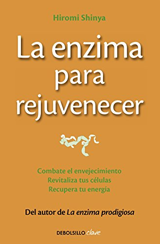 La enzima para rejuvenecer: Combate el envejecimiento, revitaliza tus células, recupera tu energía (CLAVE) por Hiromi Shinya