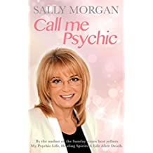 Call Me Psychic: By the author of the Sunday times best sellers - My Psychic Life, Healing Spirits & Life After Death