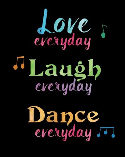 Dance Recital Journal Love Everyday Laugh Everyday Dance Everyday: Lined Notebook for Girls, Perfect Gift  for Dancers  ~ Unique Inspirational Quote Diary for Dance Students, Teacher por Tri-Moon Press