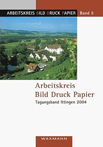 Arbeitskreis Bild Druck Papier: Tagungsband Ittingen 2004