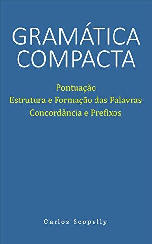 Gramática Compacta: Pontuação, Estrutura e Formação das Palavras, Concordância e Prefixos (Portuguese Edition) por Carlos Scopelly