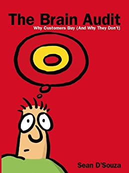 The Brain Audit: Why Customers Buy (And Why They Don't) by [D'Souza, Sean]
