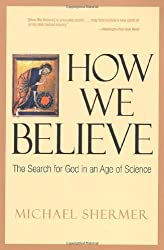 How We Believe: The Search for God in an Age of Science by Michael Shermer (2000-11-01)