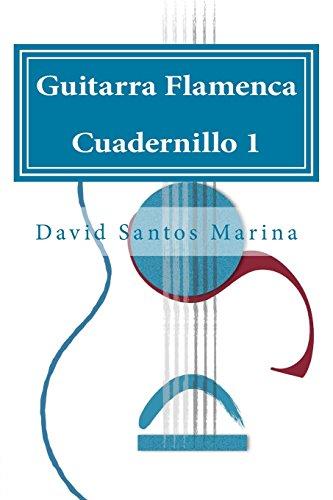 Guitarra Flamenca Cuadernillo 1: Cómo aprender las notas musicales en la primera posición de la Guitarra Flamenca: Volume 1 por David Santos Marina