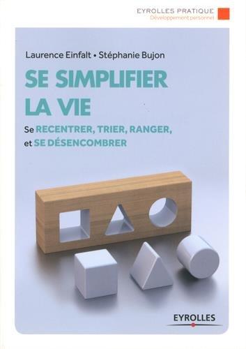 Se simplifier la vie: Se recentrer, trier, ranger et se désencombrer. par Laurence Einfalt