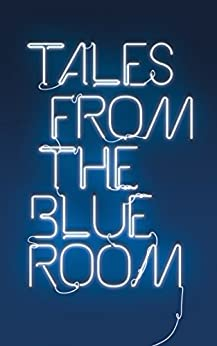 Tales from the Blue Room: An Anthology of New Short Fiction by [Bunzl, Peter, Caseley, Annette, Clark, Donald, Cohen, Ruth, Harlow, Colin, Jeremiah, Fleur, Phillips, Edd, Yates, Paul]