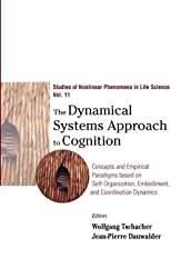 The Dynamical Systems Approach to Cognition: Concepts and Empirical Paradigms Based on Self-organization, Embodiment and Coordination Dynamics (Studies of Nonlinear Phenomena in Life Science) by Wolfgang Tschacher (12-Feb-2003) Hardcover
