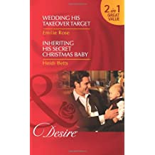 Wedding His Takeover Target: Wedding His Takeover Target / Wedding His Takeover Target / Inheriting His Secret Christmas Baby / Inheriting His Secret Christmas Baby (Mills & Boon Desire)