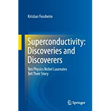 Superconductivity: Discoveries and Discoverers: Ten Physics Nobel Laureates Tell Their Story