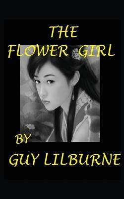 [{ The Flower Girl By Lilburne, Guy ( Author ) Sep - 28- 2014 ( Paperback ) } ]