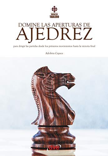 Domine las aperturas de ajedrez por Adolivio Capece