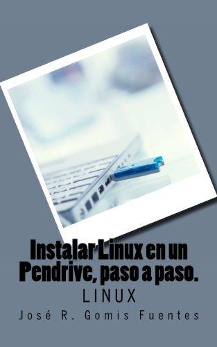 Instalar Linux en un Pendrive, paso a paso.: Linux: Volume 1 por Sr. José R. Gomis Fuentes