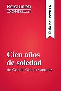 Cien años de soledad de Gabriel García Márquez : Resumen y análisis completo par  Resumenexpress.Com