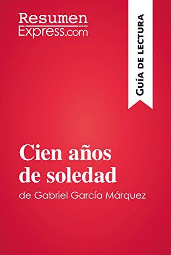Cien años de soledad de Gabriel García Márquez (Guía de lectura): Resumen y análisis completo por ResumenExpress.com